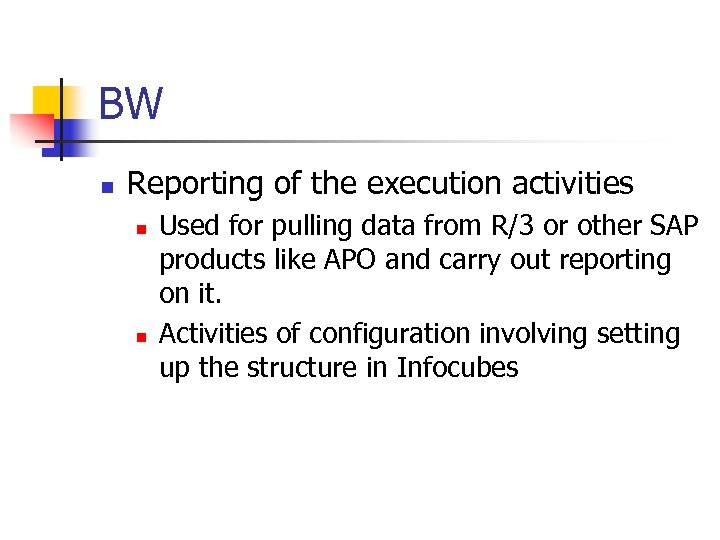 BW n Reporting of the execution activities n n Used for pulling data from