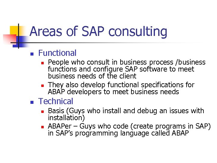 Areas of SAP consulting n Functional n n n People who consult in business