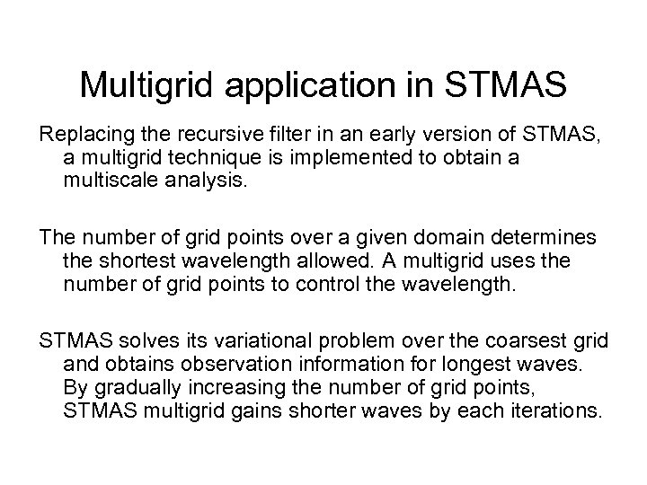 Multigrid application in STMAS Replacing the recursive filter in an early version of STMAS,