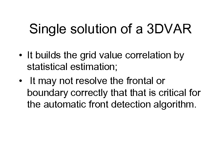 Single solution of a 3 DVAR • It builds the grid value correlation by