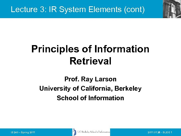 Lecture 3: IR System Elements (cont) Principles of Information Retrieval Prof. Ray Larson University