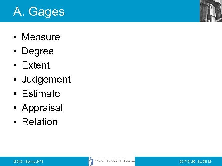 A. Gages • • Measure Degree Extent Judgement Estimate Appraisal Relation IS 240 –
