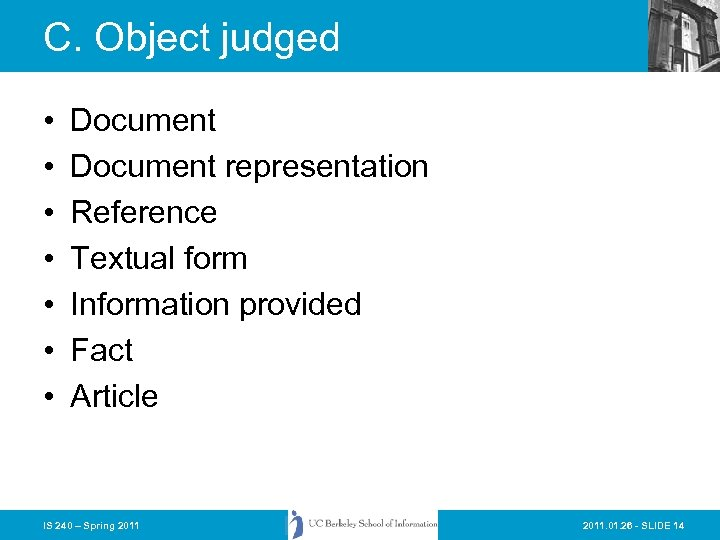 C. Object judged • • Document representation Reference Textual form Information provided Fact Article