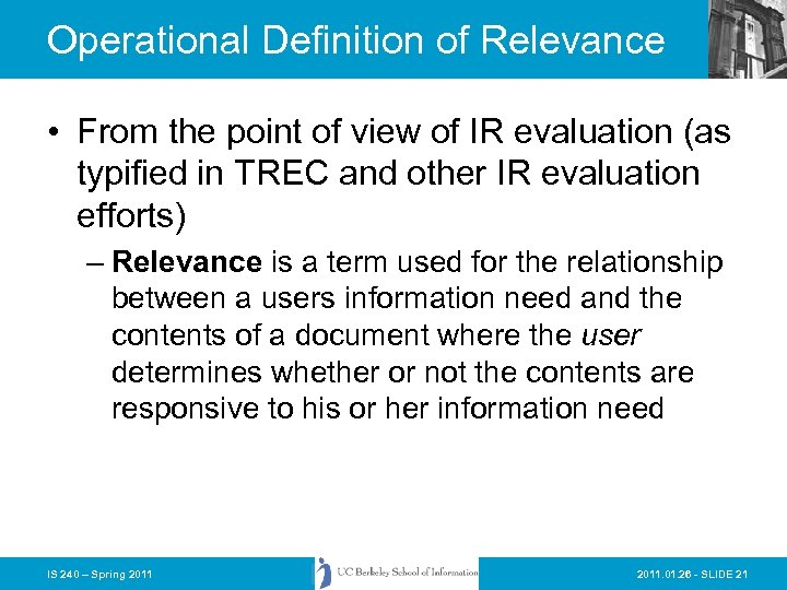 Operational Definition of Relevance • From the point of view of IR evaluation (as