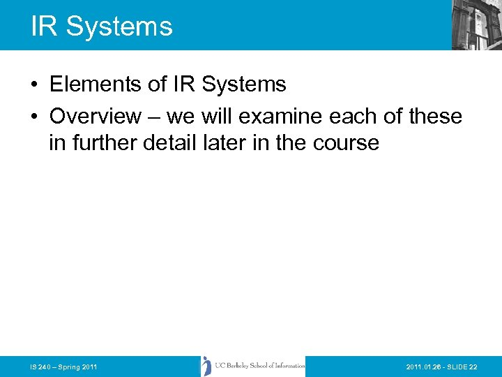 IR Systems • Elements of IR Systems • Overview – we will examine each
