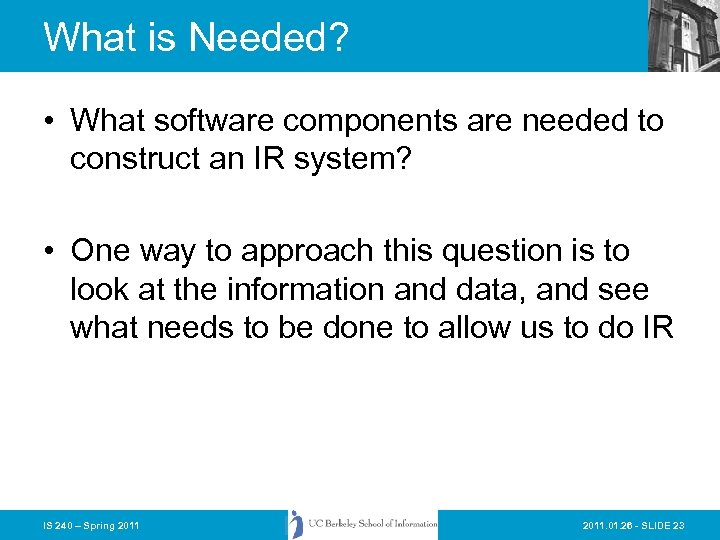What is Needed? • What software components are needed to construct an IR system?