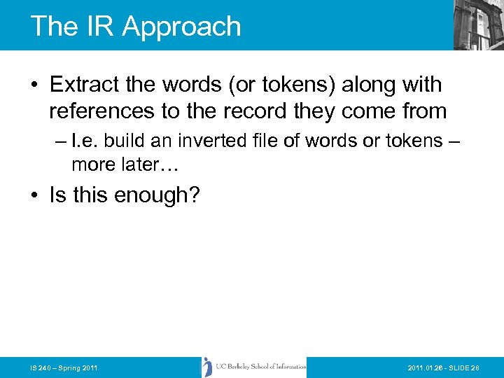 The IR Approach • Extract the words (or tokens) along with references to the