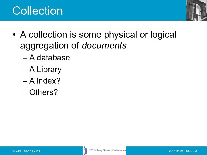 Collection • A collection is some physical or logical aggregation of documents – A