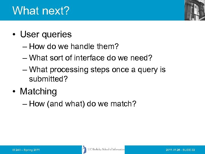 What next? • User queries – How do we handle them? – What sort