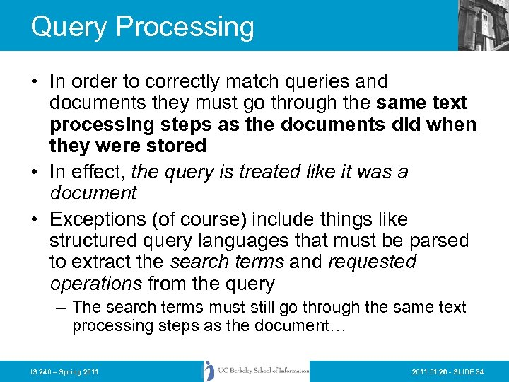 Query Processing • In order to correctly match queries and documents they must go
