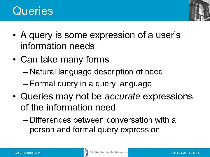 Queries • A query is some expression of a user's information needs • Can