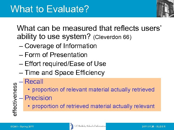 What to Evaluate? effectiveness What can be measured that reflects users' ability to use