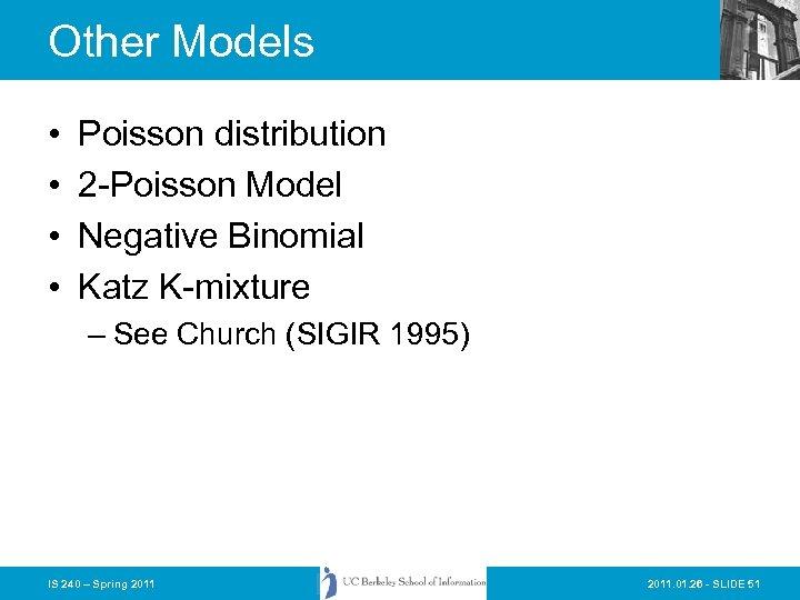 Other Models • • Poisson distribution 2 -Poisson Model Negative Binomial Katz K-mixture –