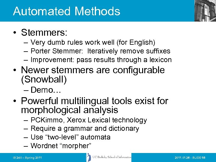 Automated Methods • Stemmers: – Very dumb rules work well (for English) – Porter