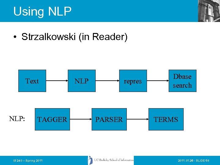Using NLP • Strzalkowski (in Reader) Text NLP: TAGGER IS 240 – Spring 2011