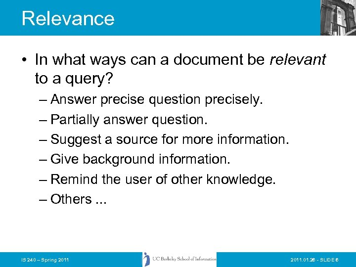Relevance • In what ways can a document be relevant to a query? –
