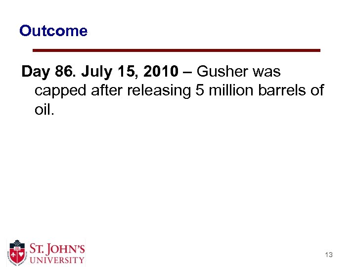Outcome Day 86. July 15, 2010 – Gusher was capped after releasing 5 million
