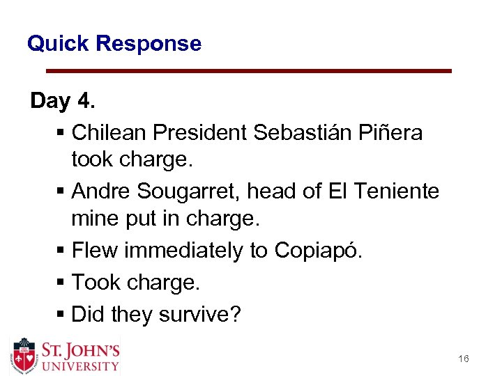 Quick Response Day 4. § Chilean President Sebastián Piñera took charge. § Andre Sougarret,