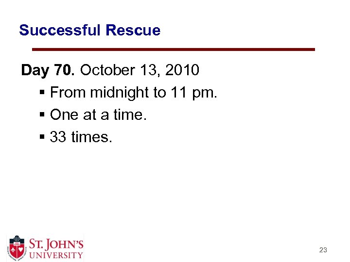 Successful Rescue Day 70. October 13, 2010 § From midnight to 11 pm. §