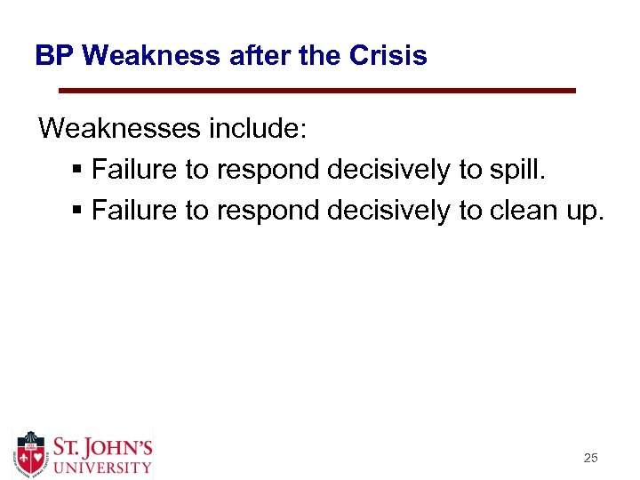 BP Weakness after the Crisis Weaknesses include: § Failure to respond decisively to spill.