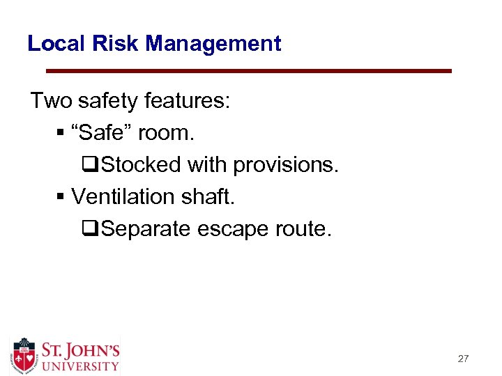 "Local Risk Management Two safety features: § ""Safe"" room. q. Stocked with provisions. §"