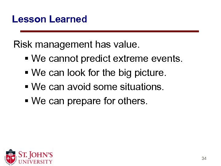 Lesson Learned Risk management has value. § We cannot predict extreme events. § We