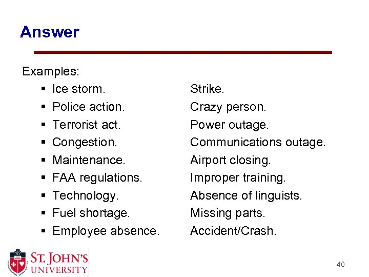 Answer Examples: § Ice storm. § Police action. § Terrorist act. § Congestion. §