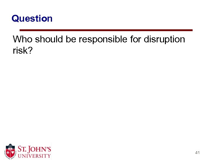 Question Who should be responsible for disruption risk? 41