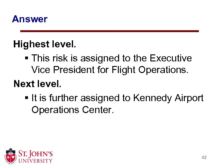 Answer Highest level. § This risk is assigned to the Executive Vice President for