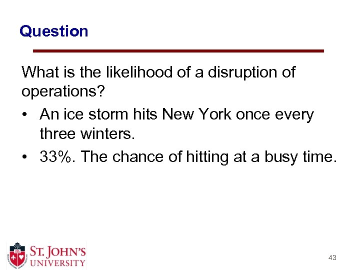 Question What is the likelihood of a disruption of operations? • An ice storm