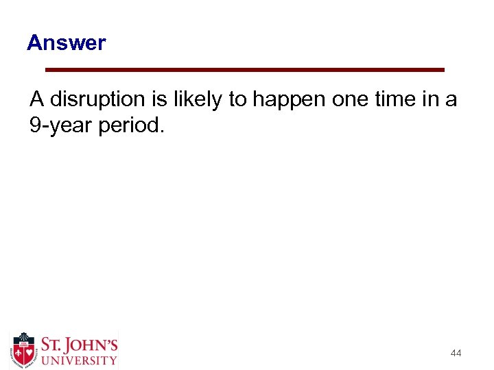 Answer A disruption is likely to happen one time in a 9 -year period.