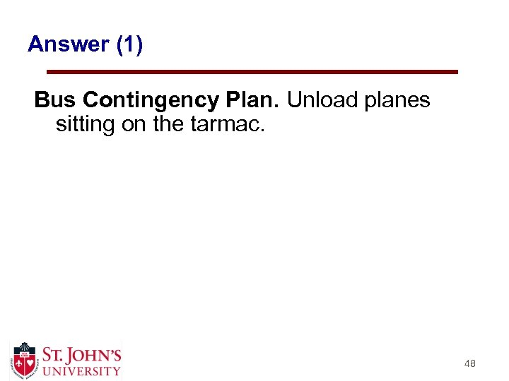 Answer (1) Bus Contingency Plan. Unload planes sitting on the tarmac. 48