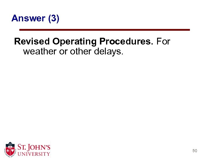 Answer (3) Revised Operating Procedures. For weather or other delays. 50