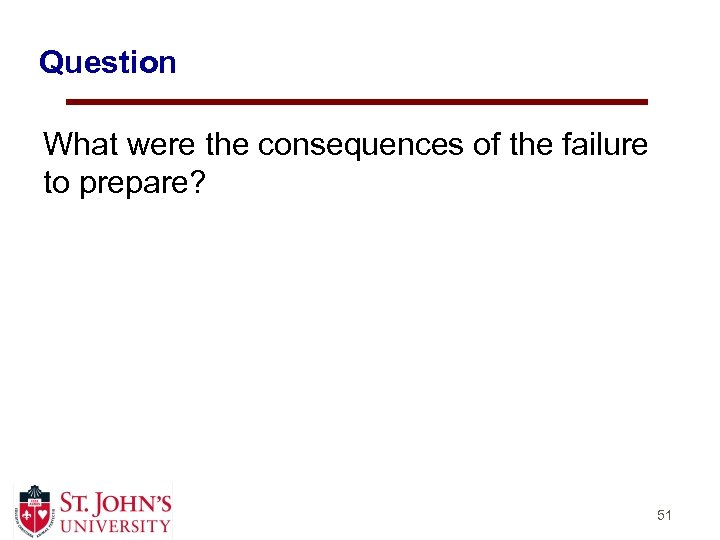 Question What were the consequences of the failure to prepare? 51
