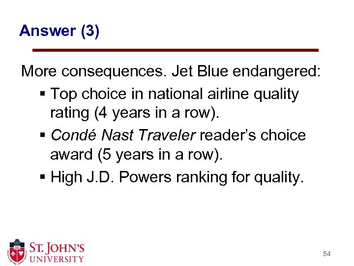 Answer (3) More consequences. Jet Blue endangered: § Top choice in national airline quality