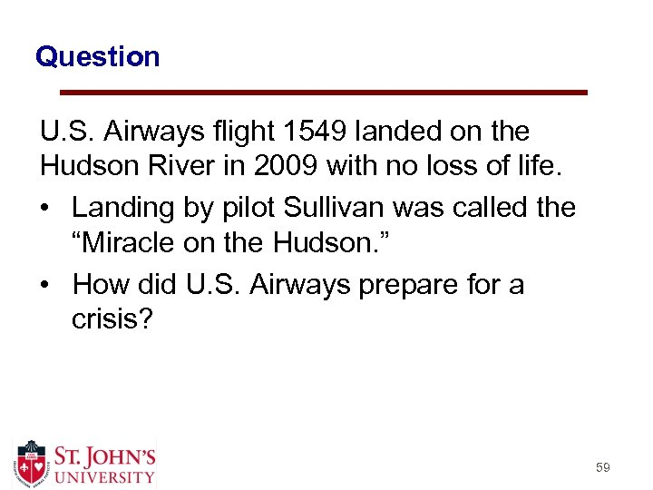 Question U. S. Airways flight 1549 landed on the Hudson River in 2009 with
