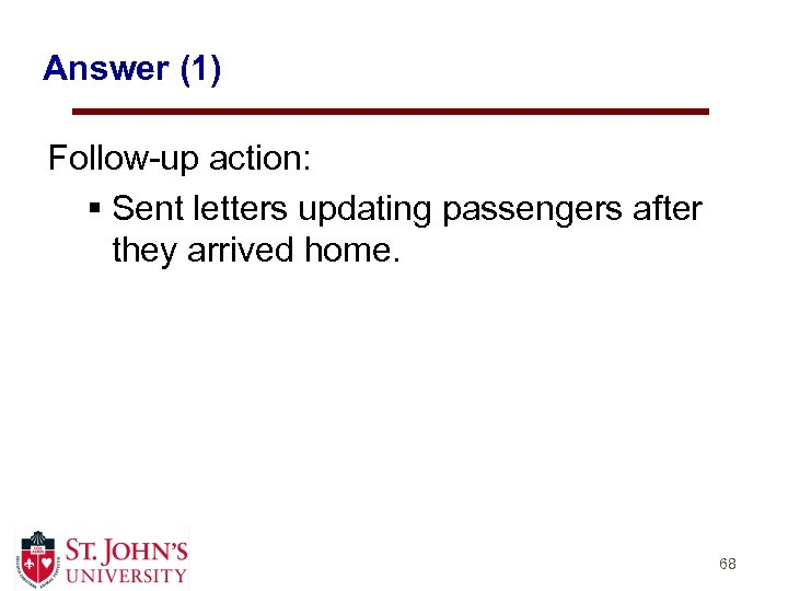 Answer (1) Follow-up action: § Sent letters updating passengers after they arrived home. 68