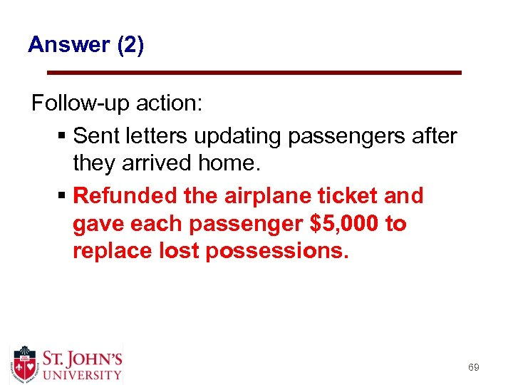 Answer (2) Follow-up action: § Sent letters updating passengers after they arrived home. §