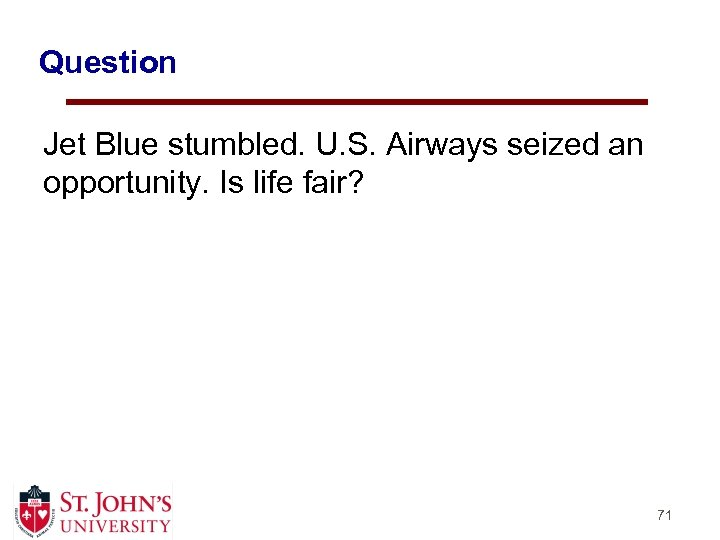 Question Jet Blue stumbled. U. S. Airways seized an opportunity. Is life fair? 71