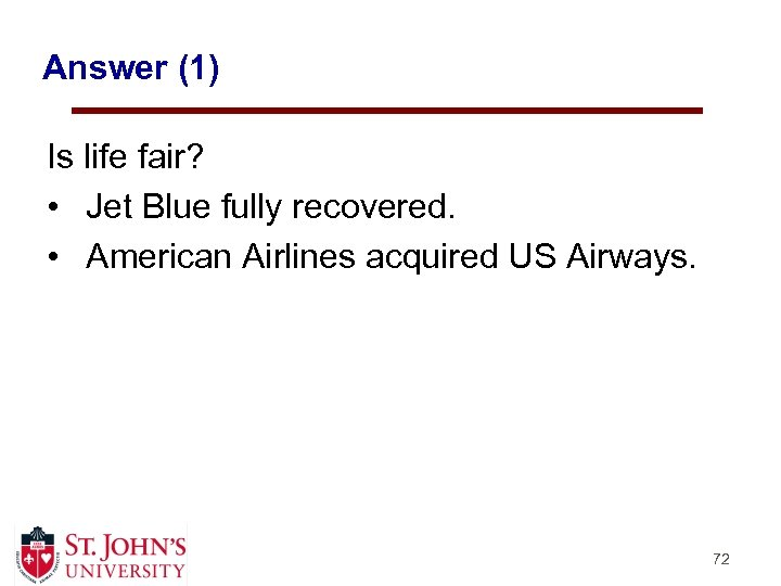 Answer (1) Is life fair? • Jet Blue fully recovered. • American Airlines acquired
