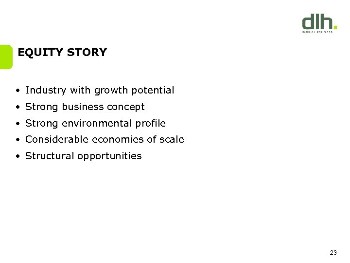 EQUITY STORY • Industry with growth potential • Strong business concept • Strong environmental
