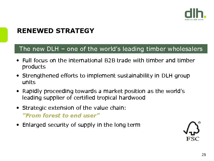 RENEWED STRATEGY The new DLH – one of the world's leading timber wholesalers •