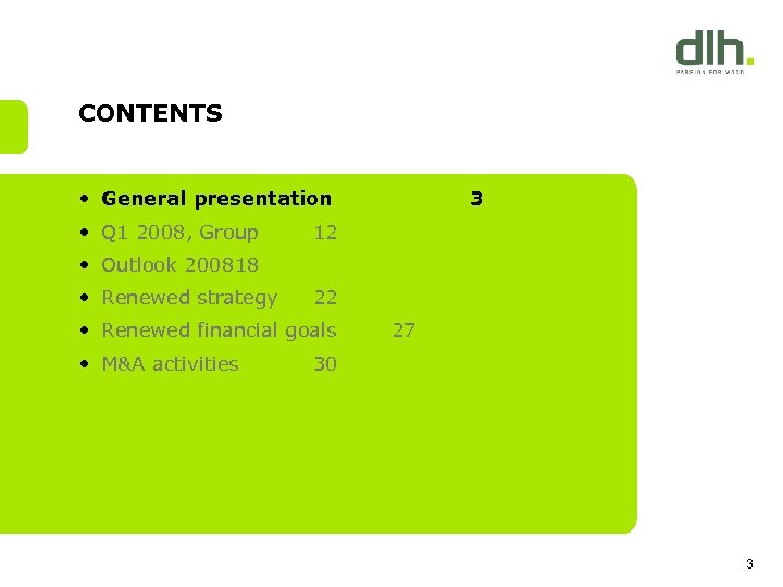 CONTENTS • General presentation • Q 1 2008, Group 3 12 • Outlook 200818