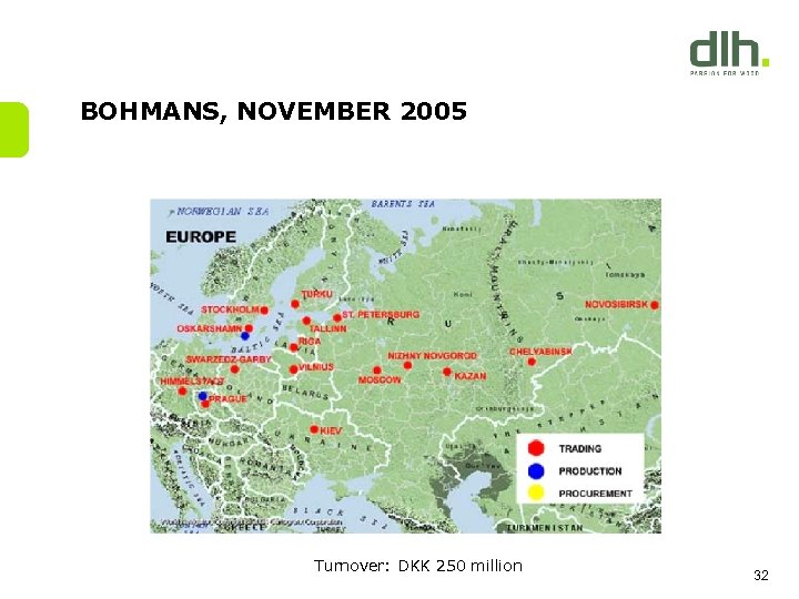 BOHMANS, NOVEMBER 2005 Turnover: DKK 250 million 32