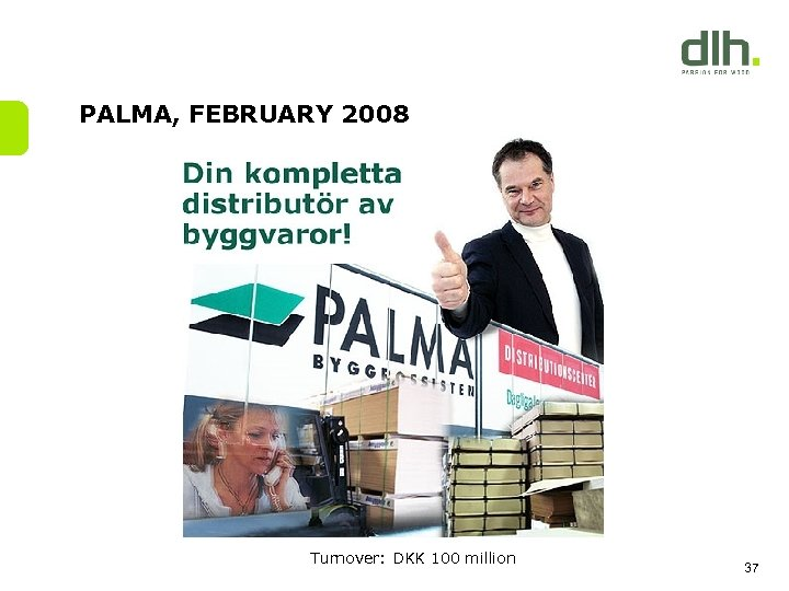 PALMA, FEBRUARY 2008 Turnover: DKK 100 million 37