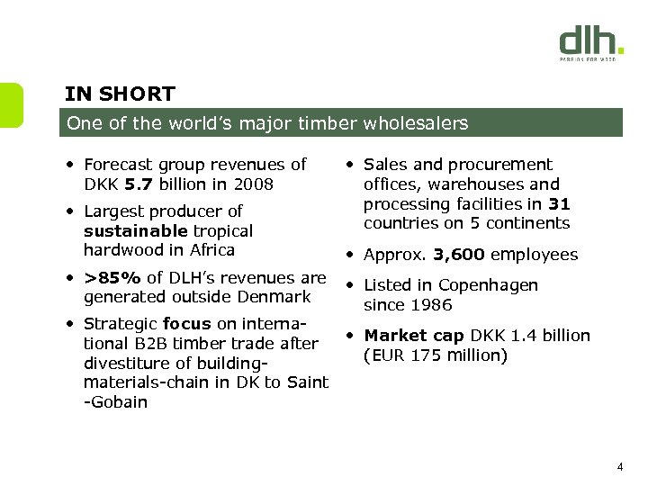 IN SHORT One of the world's major timber wholesalers • Forecast group revenues of