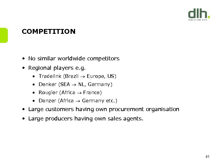 COMPETITION • No similar worldwide competitors • Regional players e. g. • Tradelink (Brazil