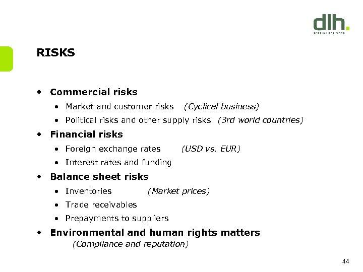 RISKS • Commercial risks • Market and customer risks (Cyclical business) • Political risks