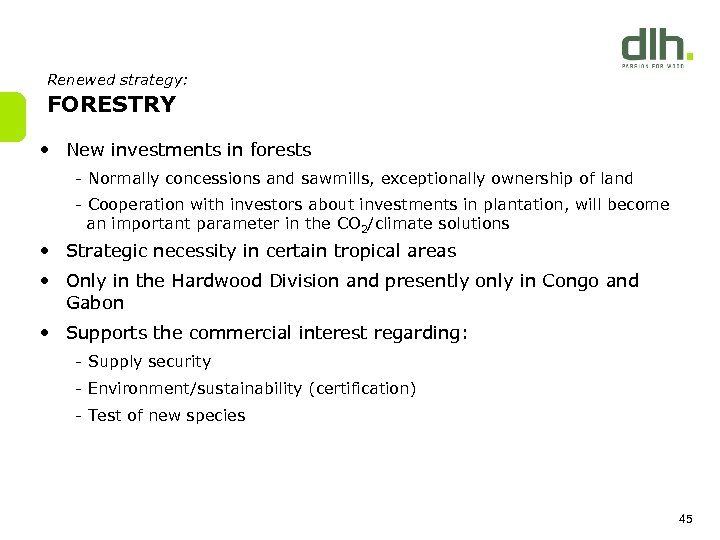 Renewed strategy: FORESTRY • New investments in forests - Normally concessions and sawmills, exceptionally