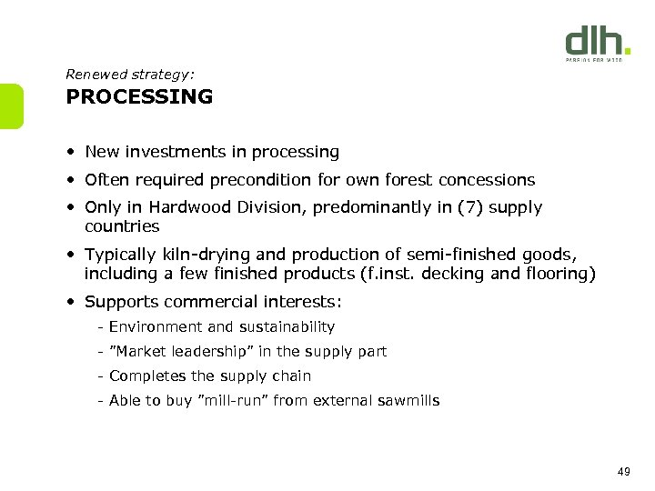 Renewed strategy: PROCESSING • New investments in processing • Often required precondition for own